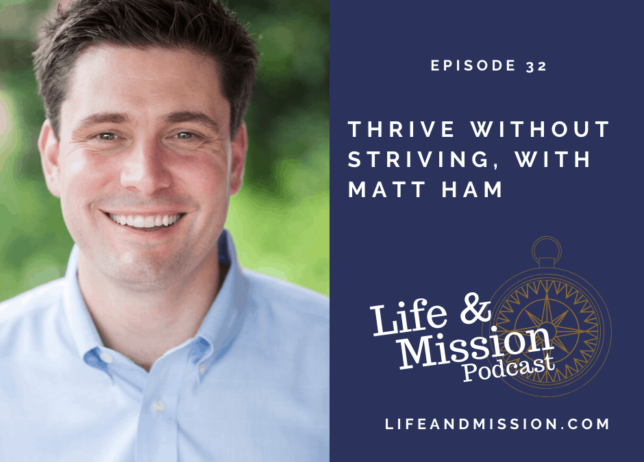 Thrive Without Striving – Interview with Matt Ham