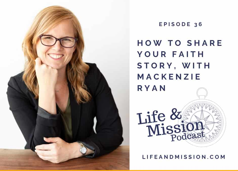 How to Share Your Faith Story – with Mackenzie Ryan (#36)
