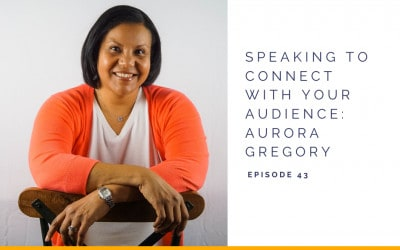 Speaking to Connect with Your Audience – Interview with Aurora Gregory