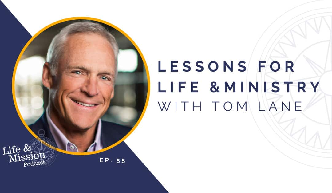 Lessons for Life and Ministry with Tom Lane