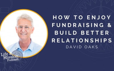 How to Enjoy Fundraising and Build Better Relationships, with David Oaks